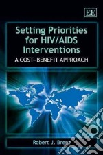 Setting Priorities for HIV/ AIDS Interventions libro in lingua di Brent Robert J.