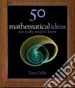 50 Mathematics Ideas You Really Need to Know libro in lingua di Crilly Tony