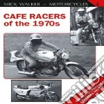 Cafe Racers of the 1970s libro in lingua di Walker Mick