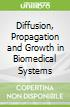 Diffusion, Propagation and Growth in Biomedical Systems