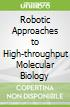 Robotic Approaches to High-throughput Molecular Biology