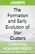 The Formation and Early Evolution of Star Clusters
