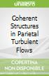 Coherent Structures in Parietal Turbulent Flows