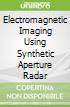 Electromagnetic Imaging Using Synthetic Aperture Radar