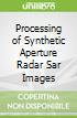 Processing of Synthetic Aperture Radar Sar Images
