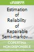 Estimation of Reliability of Repairable Semi-markov Systems With Finite State Space