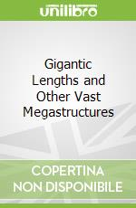 Gigantic Lengths and Other Vast Megastructures libro in lingua di Ian Graham