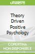 Theory Driven Positive Psychology