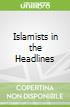 Islamists in the Headlines