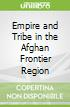 Empire and Tribe in the Afghan Frontier Region