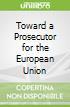 Toward a Prosecutor for the European Union