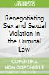 Renegotiating Sex and Sexual Violation in the Criminal Law