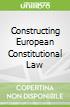 Constructing European Constitutional Law