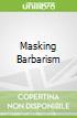 Masking Barbarism