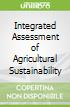 Integrated Assessment of Agricultural Sustainability