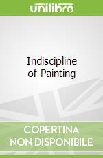 Indiscipline of Painting libro in lingua di Martin Clark