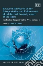 Research Handbook on the Interpretation and Enforcement of Intellectual Property Under Wto Rules libro in lingua di Correa Carlos M. (EDT)
