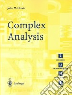 Complex Analysis libro in lingua di Howie John M.