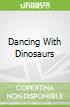 Dancing With Dinosaurs
