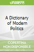 A Dictionary of Modern Politics
