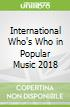 International Who's Who in Popular Music 2018