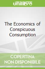 The Economics of Conspicuous Consumption libro in lingua di Mason Roger S.