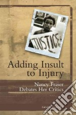 Adding Insult to Injury libro in lingua di Fraser Nancy, Olson Kevin (EDT)