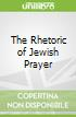The Rhetoric of Jewish Prayer