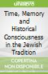 Time, Memory and Historical Consciousness in the Jewish Tradition