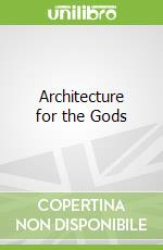 Architecture for the Gods libro in lingua di Crosbie Michael J.