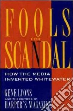 Fools for Scandal libro in lingua di Lyons Gene, Harper's Magazine (EDT)