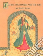 Fatima the Spinner and the Tent libro in lingua di Shah Idries, Delmar Natasha (ILT)