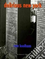 Delirious New York libro in lingua di Koolhaas Rem