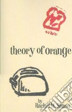 Theory of Orange libro in lingua di Simon Rachel M.