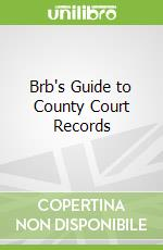 Brb's Guide to County Court Records libro in lingua di Sankey Michael