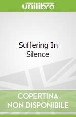 Suffering In Silence libro in lingua di Devroede Ghislain, Ancelin Schutzenberger Anne, Teachworth Anne