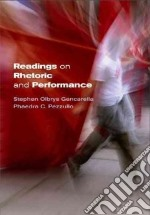Readings on Rhetoric and Performance libro in lingua di Gencarella Stephen Olbrys (EDT), Pezzullo Phaedra C. (EDT)