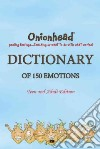 Onionhead Dictionary of 150 Emotions