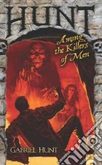 Hunt Among the Killers of Men libro in lingua di Hunt Gabriel, Vandusen Jim (NRT)
