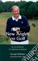 New Angles on Golf libro in lingua di Rothman George, Alliss Peter (FRW)
