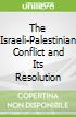The Israeli-Palestinian Conflict and Its Resolution