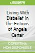 Living With Disbelief in the Fictions of Angela Carter