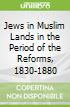 Jews in Muslim Lands in the Period of the Reforms, 1830-1880