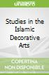 Studies in the Islamic Decorative Arts
