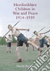 Hertfordshire Children in War and Peace, 1914-1939