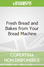 Fresh Bread and Bakes from Your Bread Machine libro in lingua di Mrs Simkins Simkins