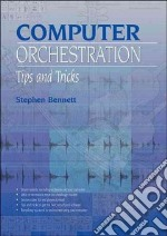 Computer Orchestration, Tips and Tricks libro in lingua di Bennett Stephen