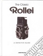 The Classic Rollei libro in lingua di Phillips John