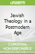 Jewish Theology in a Postmodern Age