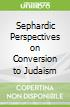 Sephardic Perspectives on Conversion to Judaism